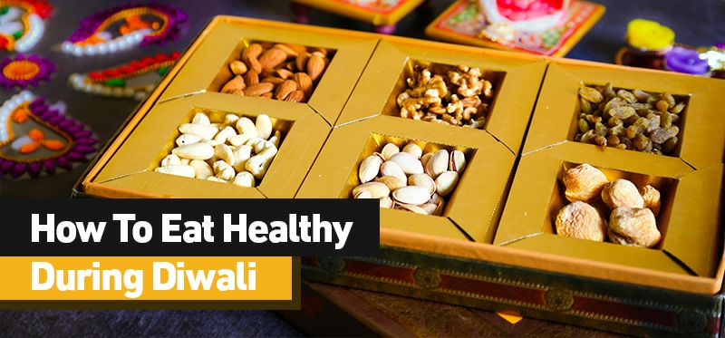How To Eat Healthy During Diwali