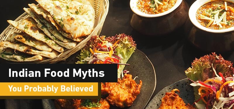Indian Food Myths You Probably Believed