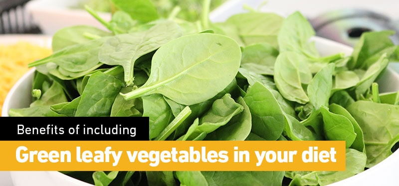 Benefits of including green leafy vegetables in your diet