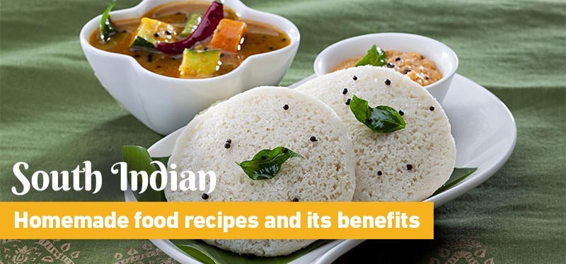 South Indian Homemade Food Recipes and its benefits
