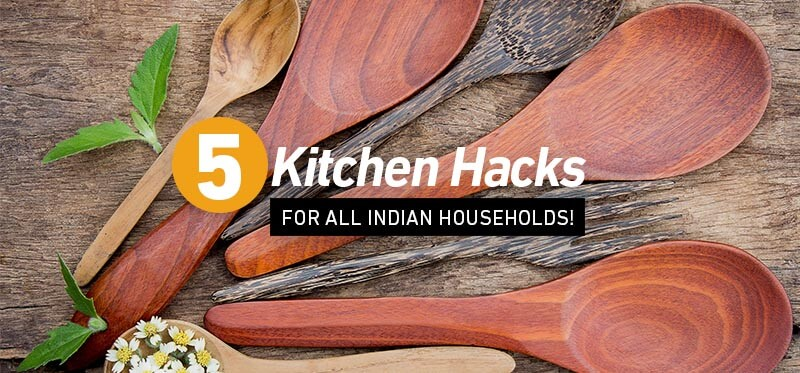 5 kitchen hacks for all Indian households!