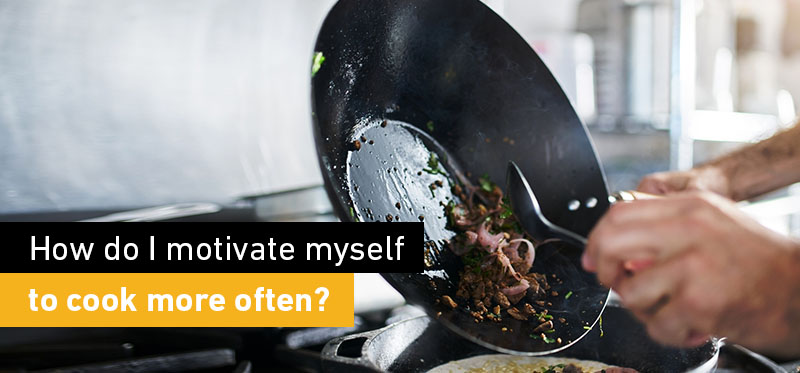 How do I motivate myself to cook more often?